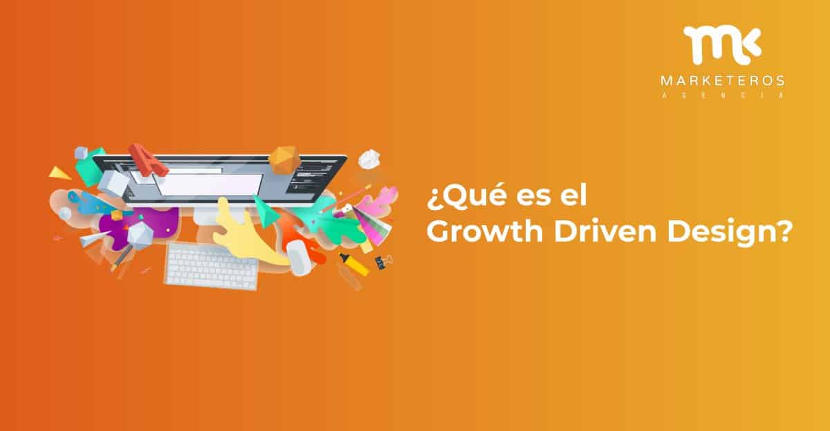 ¿Qué es el Growth Driven Design?