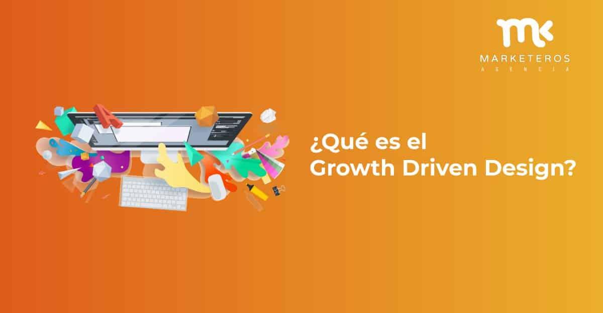 ¿Qué es el Growth Driven Design?